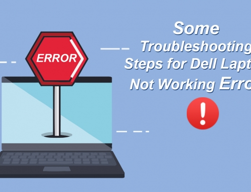 Some Troubleshooting Steps for Dell Laptop Not Working Error!