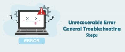 Unrecoverable Error General Troubleshooting Steps